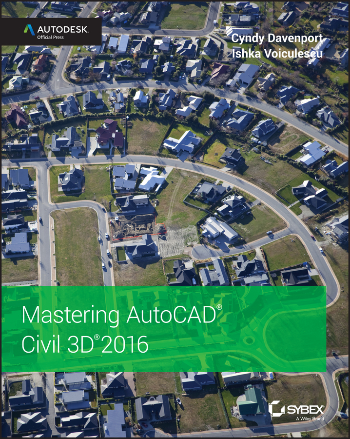 Cyndy Davenport Mastering AutoCAD Civil 3D 2016. Autodesk Official Press george omura mastering autocad 2014 and autocad lt 2014 autodesk official press