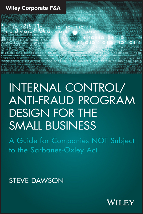 Steve Dawson Internal Control/Anti-Fraud Program Design for the Small Business. A Guide for Companies NOT Subject to the Sarbanes-Oxley Act