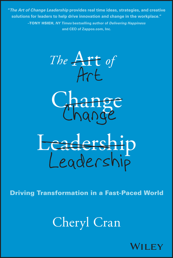 Cheryl Cran The Art of Change Leadership. Driving Transformation In a Fast-Paced World cheryl cran the art of change leadership driving transformation in a fast paced world