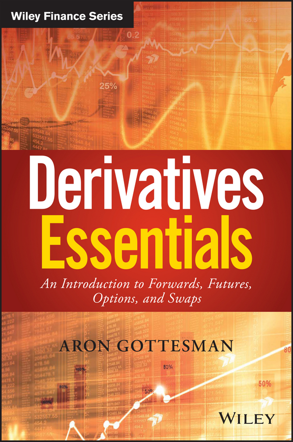 Фото - Aron Gottesman Derivatives Essentials. An Introduction to Forwards, Futures, Options and Swaps mario cerrato the mathematics of derivatives securities with applications in matlab