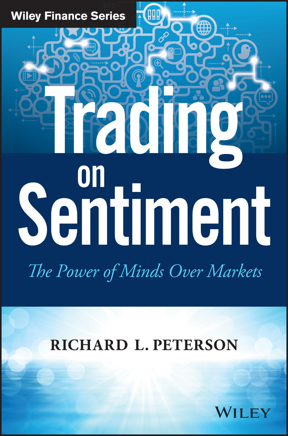 Richard Peterson L. Trading on Sentiment. The Power of Minds Over Markets richard peterson l inside the investor s brain the power of mind over money isbn 9780470165904