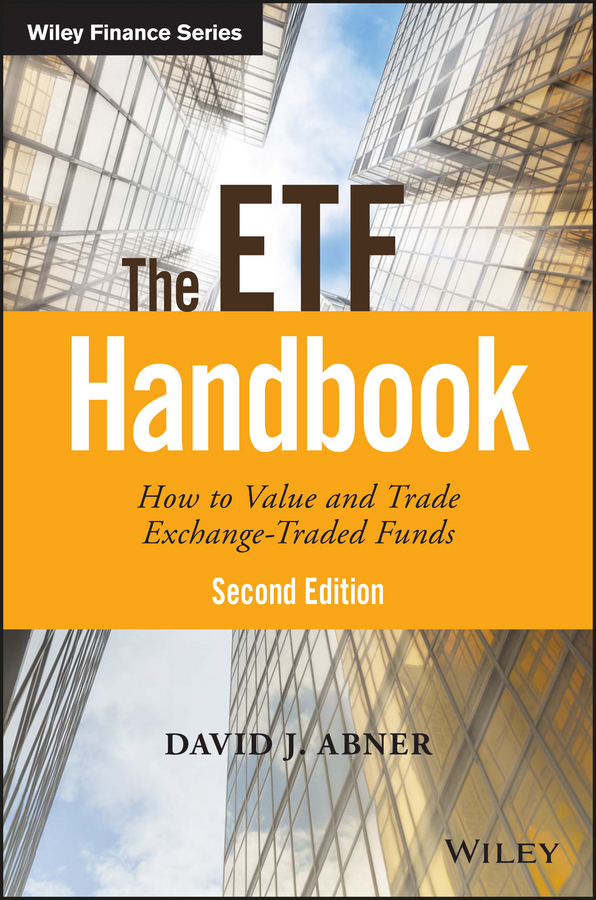David Abner J. The ETF Handbook. How to Value and Trade Exchange Traded Funds todd lofton getting started in exchange traded funds etfs