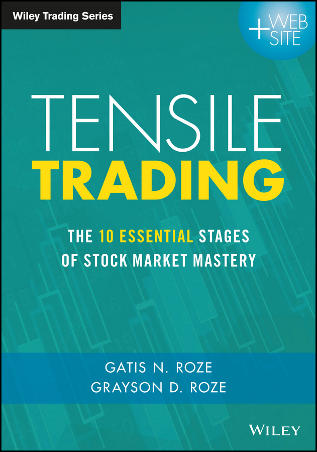 Grayson Roze D. Tensile Trading. The 10 Essential Stages of Stock Market Mastery