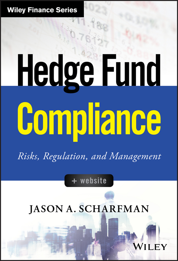 Jason Scharfman A. Hedge Fund Compliance. Risks, Regulation, and Management ted seides so you want to start a hedge fund lessons for managers and allocators