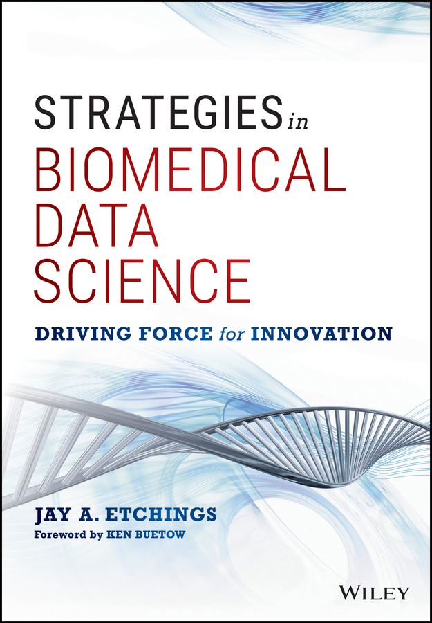 Jay Etchings A. Strategies in Biomedical Data Science. Driving Force for Innovation bill schmarzo big data mba driving business strategies with data science
