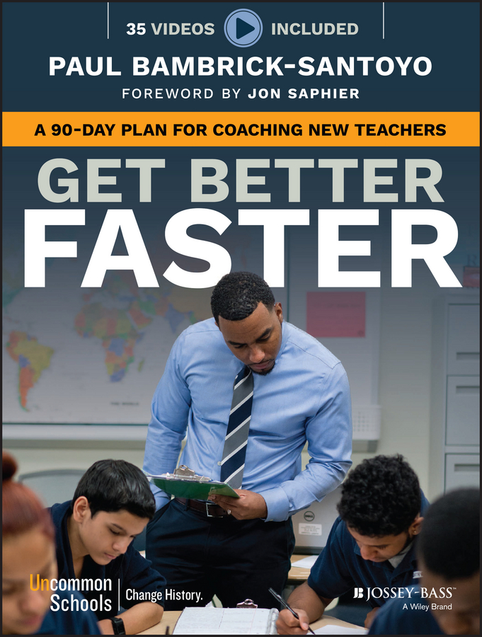 Paul Bambrick-Santoyo Get Better Faster. A 90-Day Plan for Coaching New Teachers
