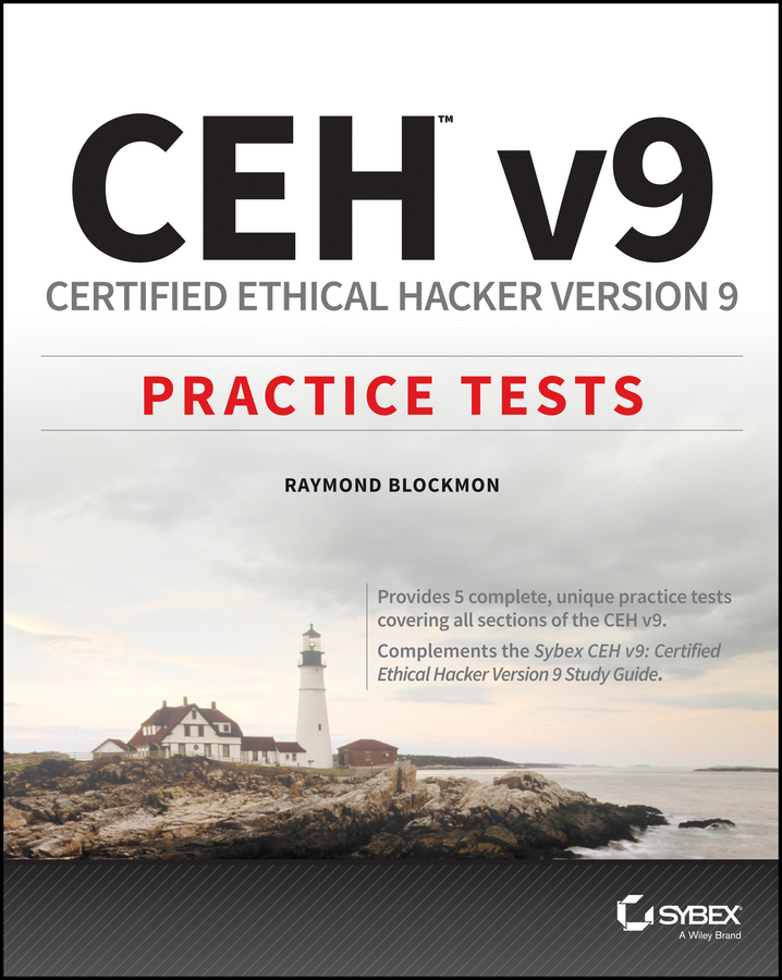 Raymond Blockmon CEH v9. Certified Ethical Hacker Version 9 Practice Tests sean philip oriyano ceh v9 certified ethical hacker version 9 study guide