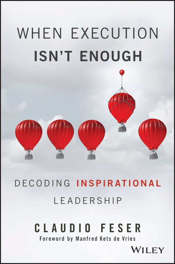 Фото - Claudio Feser When Execution Isn't Enough. Decoding Inspirational Leadership mike figliuolo one piece of paper the simple approach to powerful personal leadership