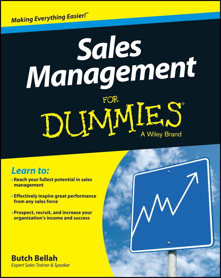 Butch Bellah Sales Management For Dummies chris lytle the accidental sales manager how to take control and lead your sales team to record profits