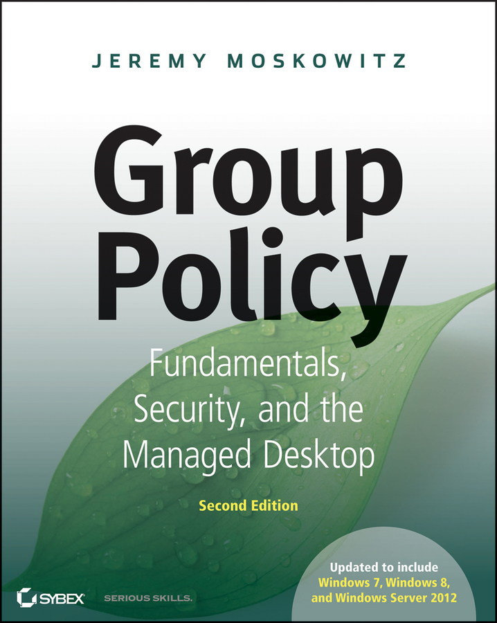 Jeremy Moskowitz Group Policy. Fundamentals, Security, and the Managed Desktop