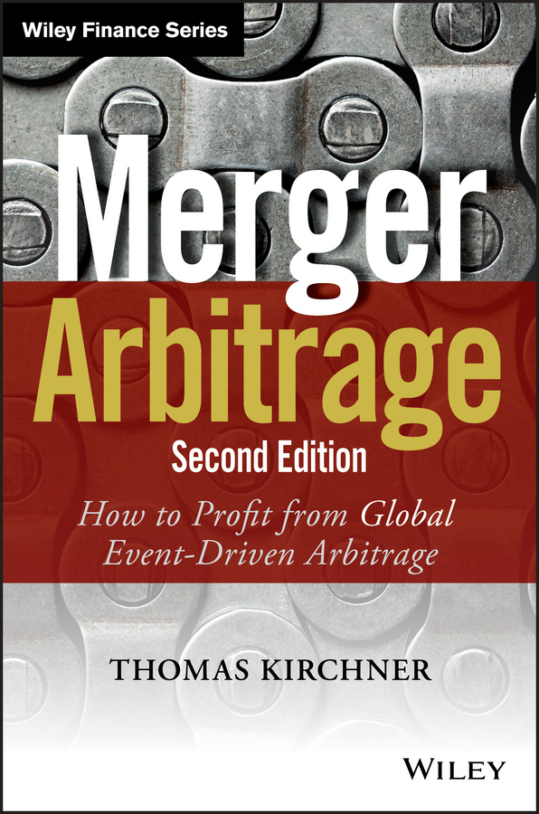 Thomas Kirchner Merger Arbitrage. How to Profit from Global Event-Driven Arbitrage alternative alternatives risk returns and investment strategy