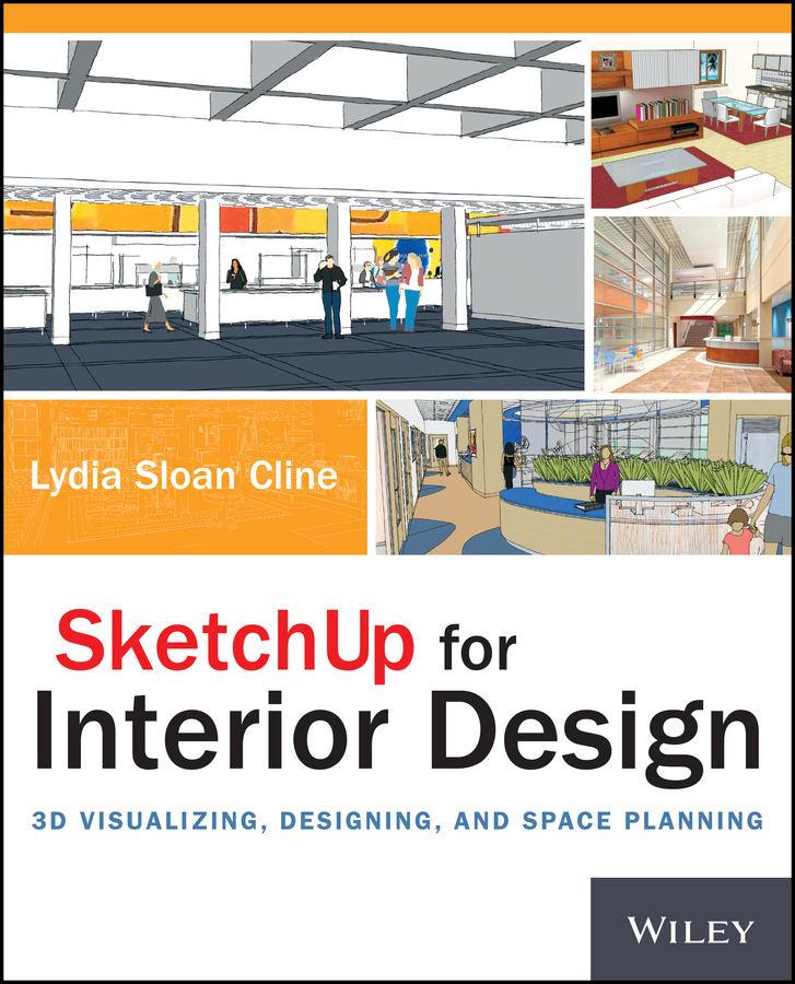 Lydia Cline SketchUp for Interior Design. 3D Visualizing, Designing, and Space Planning aidan chopra google sketchup 8 for dummies