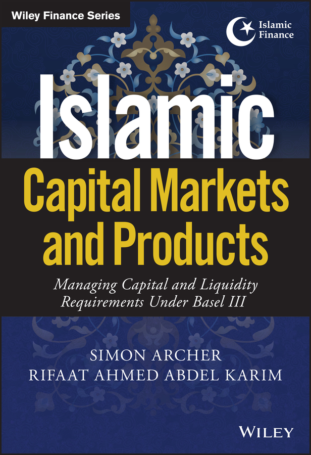 Simon Archer Islamic Capital Markets and Products. Managing Capital and Liquidity Requirements Under Basel III juan ramirez handbook of basel iii capital enhancing bank capital in practice isbn 9781119330806