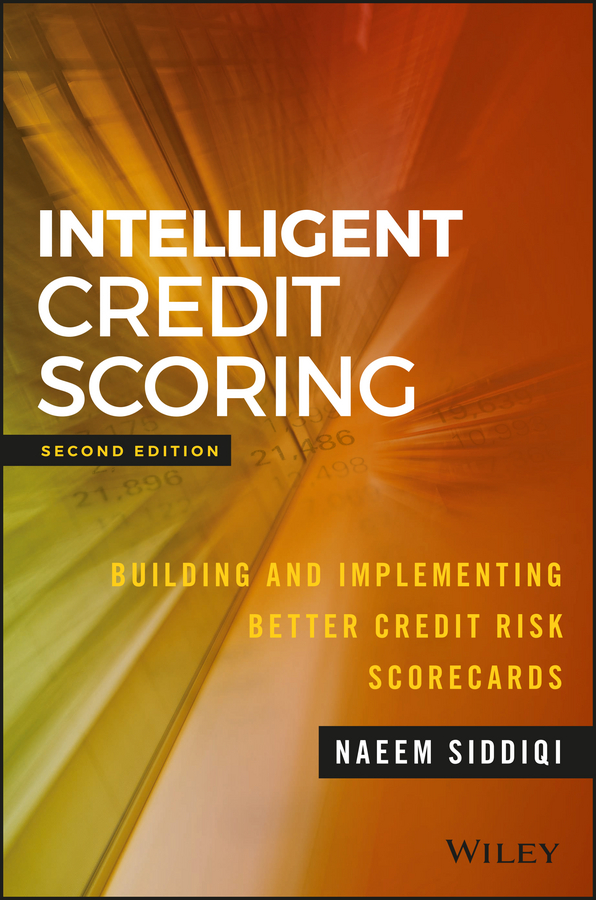 Naeem Siddiqi Intelligent Credit Scoring. Building and Implementing Better Credit Risk Scorecards credit granting to small firms in brazil