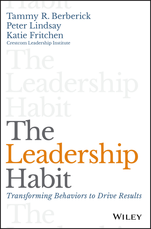 Peter Lindsay The Leadership Habit. Transforming Behaviors to Drive Results grant butler think write grow how to become a thought leader and build your business by creating exceptional articles blogs speeches books and more isbn 9781118219058