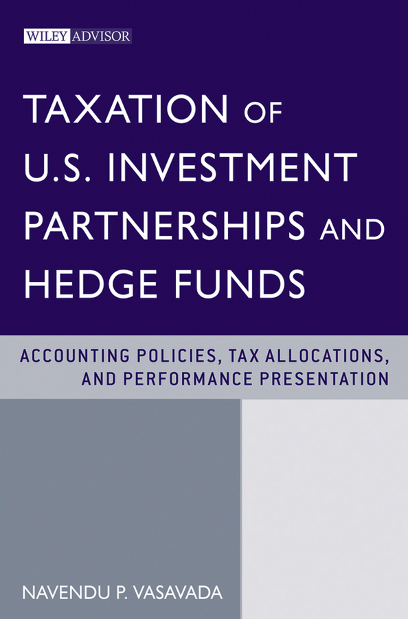 Navendu Vasavada P. Taxation of U.S. Investment Partnerships and Hedge Funds. Accounting Policies, Tax Allocations, and Performance Presentation цена