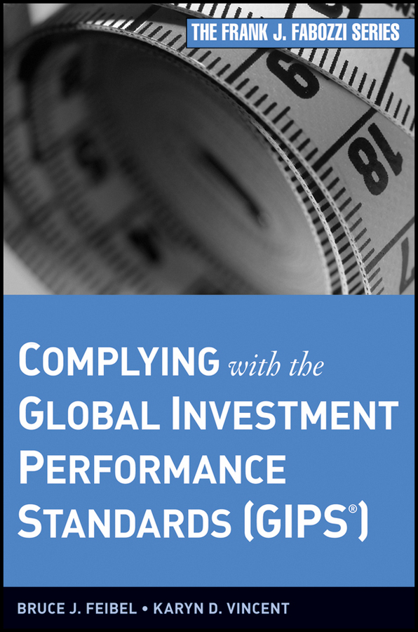 Bruce Feibel J. Complying with the Global Investment Performance Standards (GIPS) finance and investments