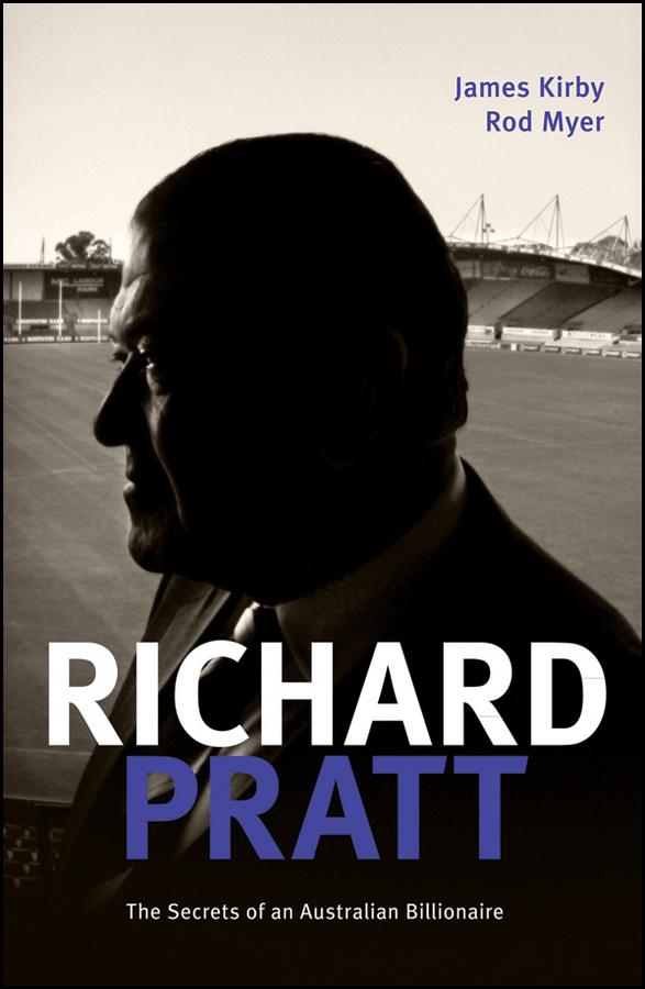 James Kirby Richard Pratt: One Out of the Box. The Secrets of an Australian Billionaire