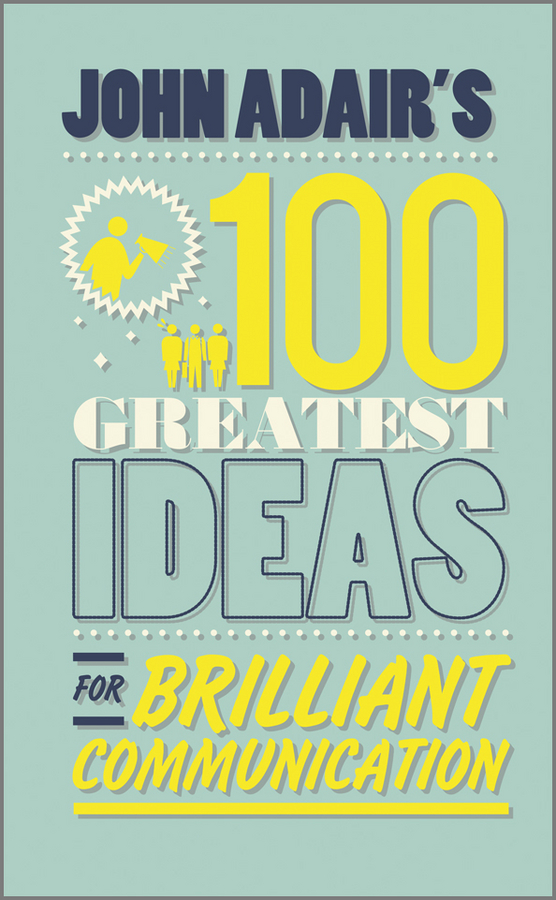 John Adair John Adair's 100 Greatest Ideas for Brilliant Communication john mihaljevic the manual of ideas the proven framework for finding the best value investments