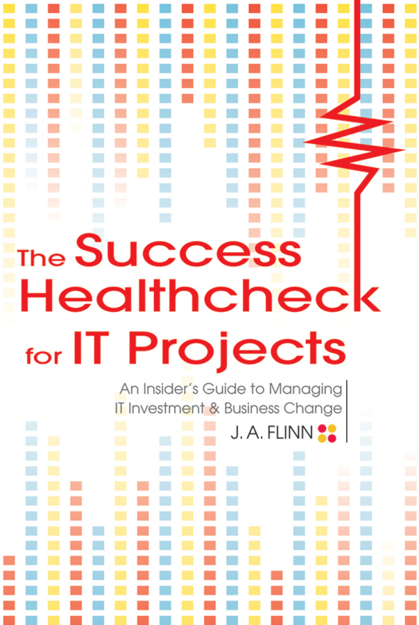J. Flinn A. The Success Healthcheck for IT Projects. An Insider's Guide to Managing IT Investment and Business Change tres roeder managing project stakeholders building a foundation to achieve project goals