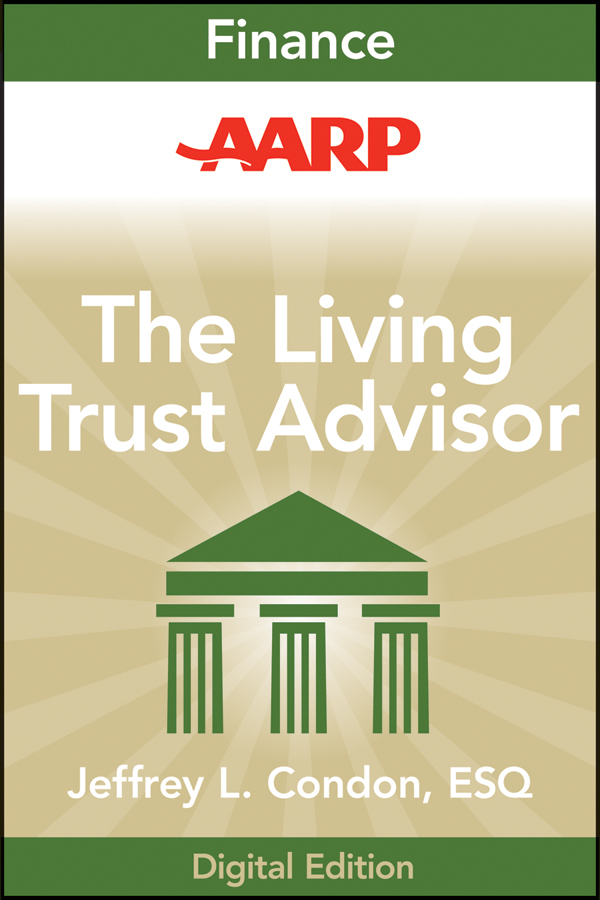 Jeffrey Condon L. AARP The Living Trust Advisor. Everything You Need to Know about Your Living Trust louis lowenstein the investor s dilemma how mutual funds are betraying your trust and what to do about it page 6