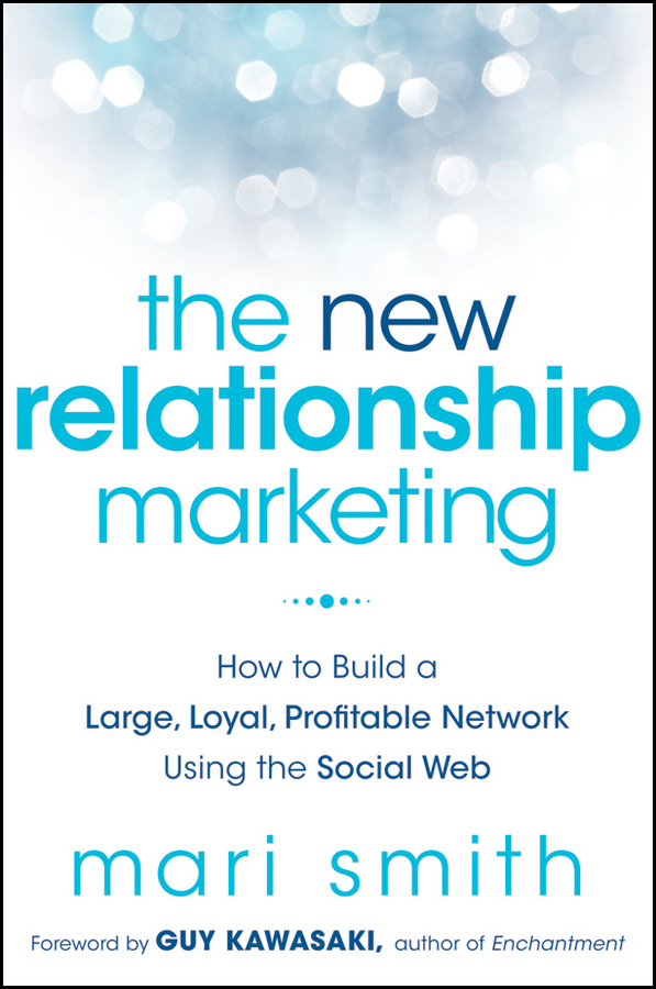 Mari Smith The New Relationship Marketing. How to Build a Large, Loyal, Profitable Network Using the Social Web impact of social media as a marketing tool in india