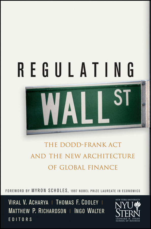 Ingo Walter Regulating Wall Street. The Dodd-Frank Act and the New Architecture of Global Finance david skeel the new financial deal understanding the dodd frank act and its unintended consequences