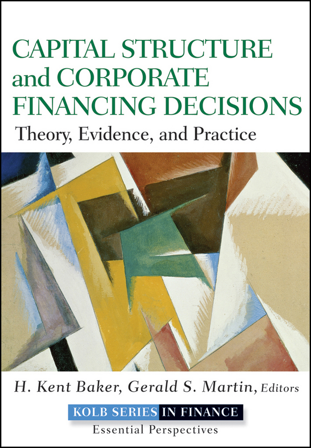 Gerald S. Martin Capital Structure and Corporate Financing Decisions. Theory, Evidence, and Practice gerald s martin capital structure and corporate financing decisions theory evidence and practice