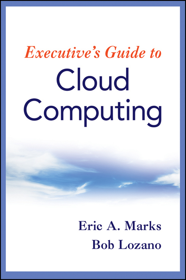 Bob Lozano Executive's Guide to Cloud Computing security implications of cloud computing