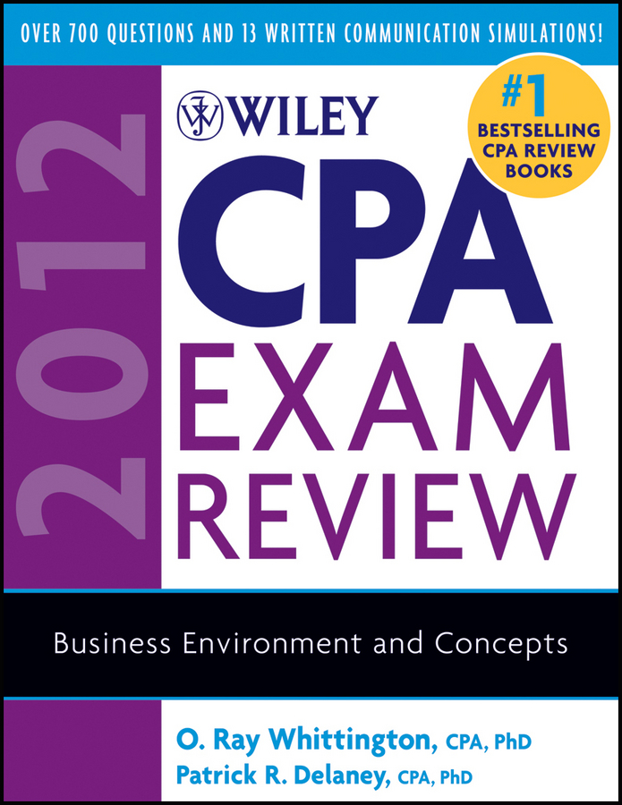 O. Whittington Ray Wiley CPA Exam Review 2012, Business Environment and Concepts o whittington ray wiley cpa exam review fast track study guide