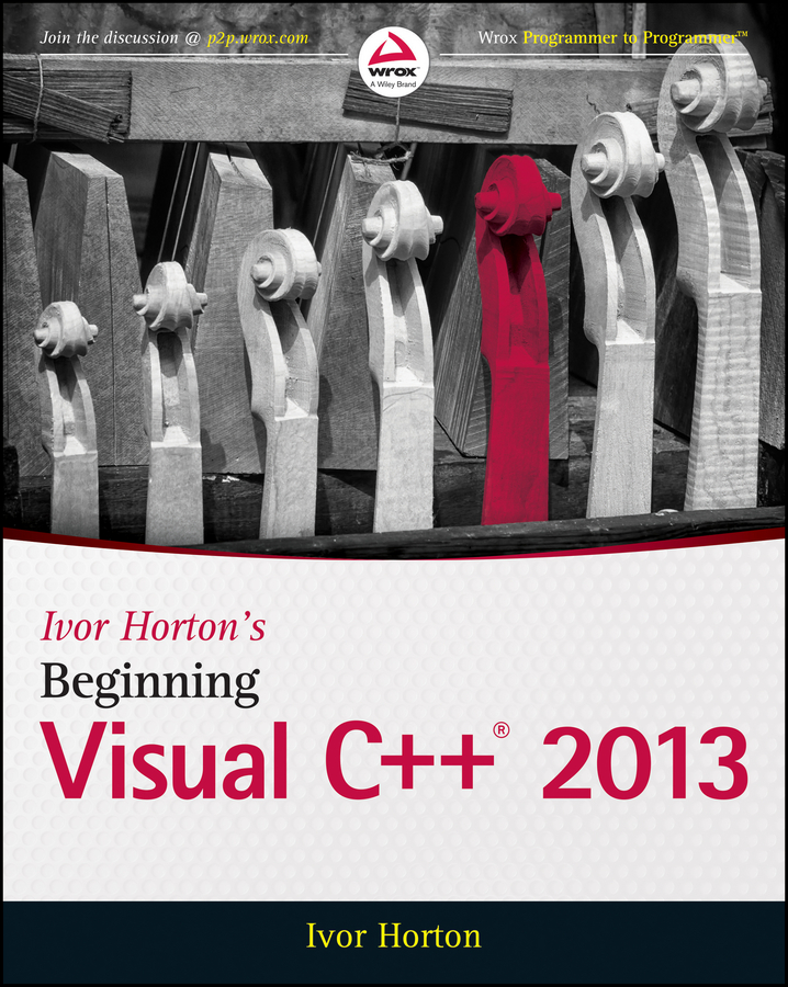 Ivor Horton Ivor Horton's Beginning Visual C++ 2013 bryan newsome beginning visual basic 2015