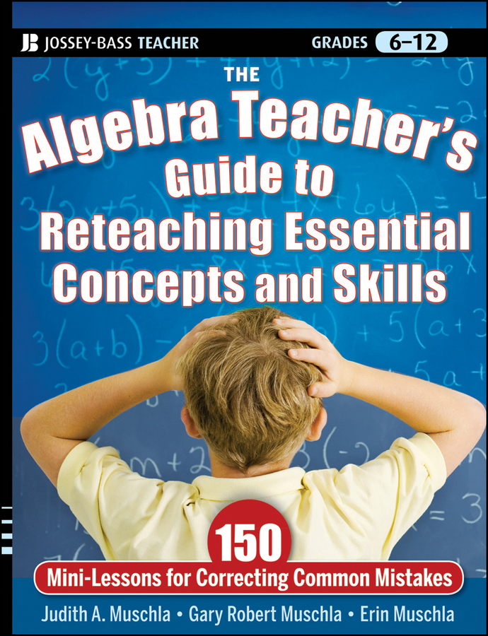 Erin Muschla The Algebra Teacher's Guide to Reteaching Essential Concepts and Skills. 150 Mini-Lessons for Correcting Common Mistakes sulaiman shah students transition from arithmetic to algebra