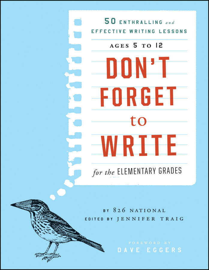 Jennifer Traig Don't Forget to Write for the Elementary Grades. 50 Enthralling and Effective Writing Lessons (Ages 5 to 12) amazing moms love and lessons from the animal kingdom