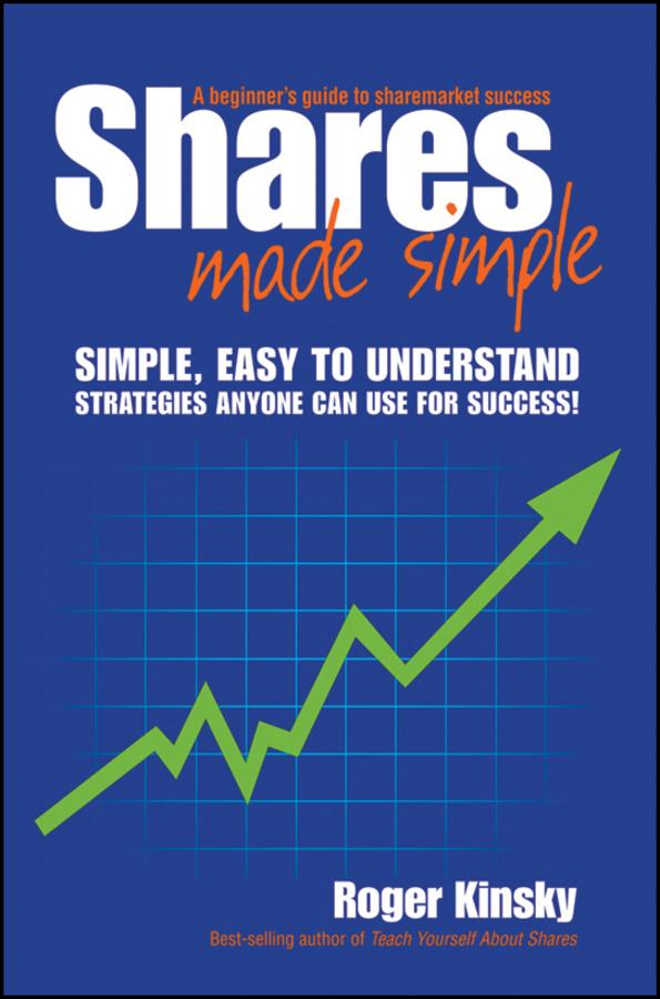 Roger Kinsky Shares Made Simple. A Beginner's Guide to Sharemarket Success roger kinsky online investing on the australian sharemarket