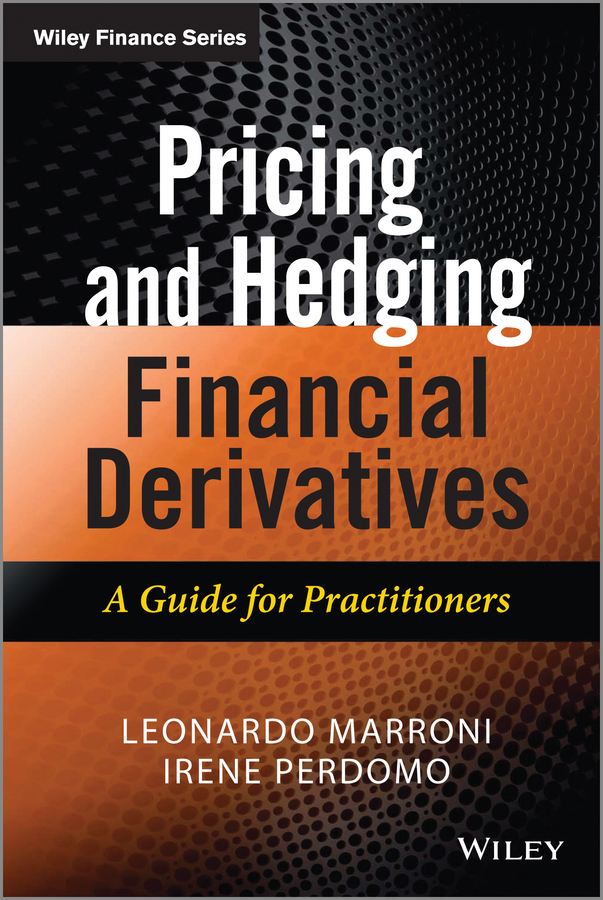 Leonardo Marroni Pricing and Hedging Financial Derivatives. A Guide for Practitioners leonardo marroni pricing and hedging financial derivatives a guide for practitioners