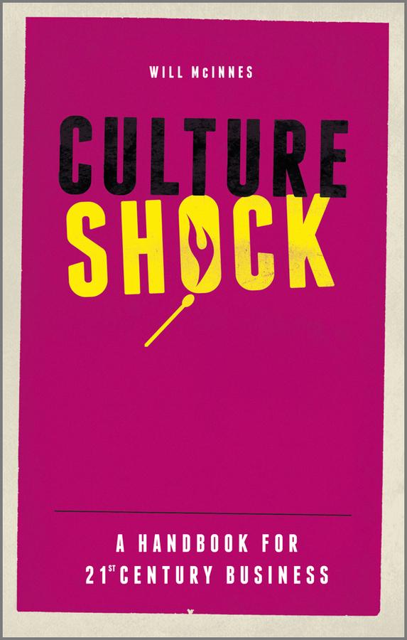 Will McInnes Culture Shock. A Handbook For 21st Century Business stephen johnson scott emergent ignite purpose transform culture make change stick