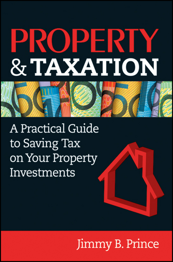 Jimmy Prince B. Property & Taxation. A Practical Guide to Saving Tax on Your Property Investments gary cornia c a primer on property tax administration and policy