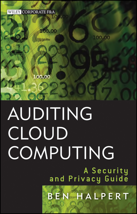 Ben Halpert Auditing Cloud Computing. A Security and Privacy Guide