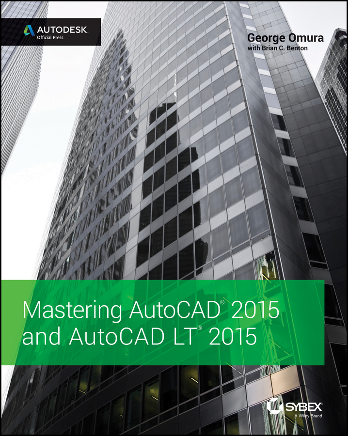 George Omura Mastering AutoCAD 2015 and AutoCAD LT 2015. Autodesk Official Press