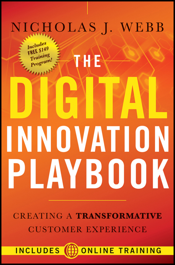 Nicholas Webb J. The Digital Innovation Playbook. Creating a Transformative Customer Experience mukund karanjikar conquering innovation fatigue overcoming the barriers to personal and corporate success