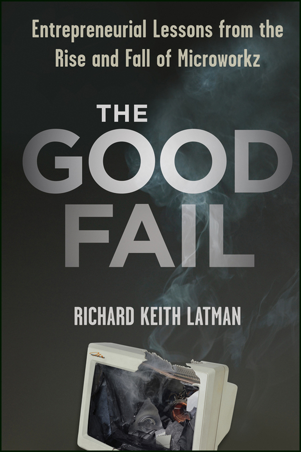 Richard Latman Keith The Good Fail. Entrepreneurial Lessons from the Rise and Fall of Microworkz free shipping the laptop motherboard for asus k75d k75de qml70 la 8371p test good