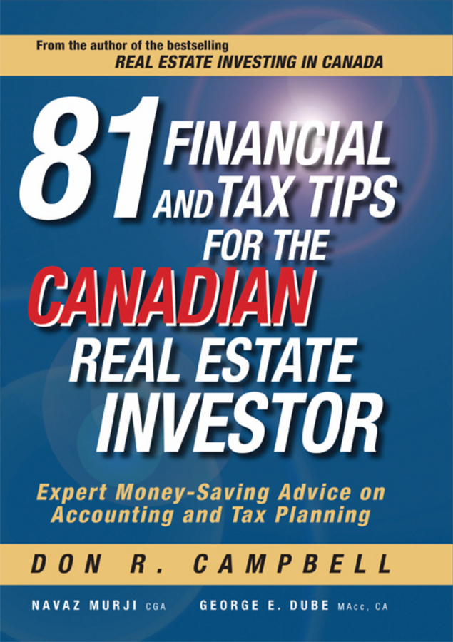 Don Campbell R. 81 Financial and Tax Tips for the Canadian Real Estate Investor. Expert Money-Saving Advice on Accounting and Tax Planning david finkel buying real estate without cash or credit