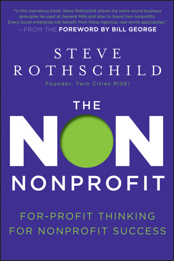 Bill George The Non Nonprofit. For-Profit Thinking for Nonprofit Success