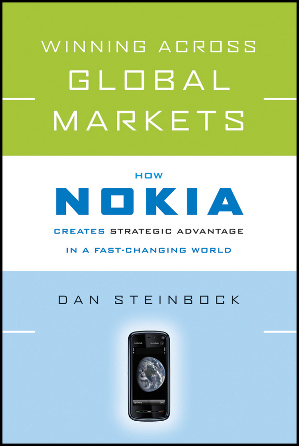 Dan Steinbock Winning Across Global Markets. How Nokia Creates Strategic Advantage in a Fast-Changing World standardization verus adaptation in global market