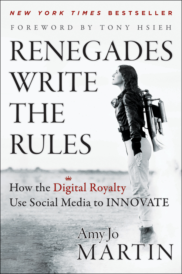 Amy Martin Jo Renegades Write the Rules. How the Digital Royalty Use Social Media to Innovate how to be a young writer