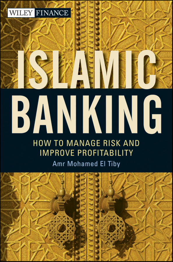 Amr Mohamed El Tiby Ahmed Islamic Banking. How to Manage Risk and Improve Profitability islamic banking