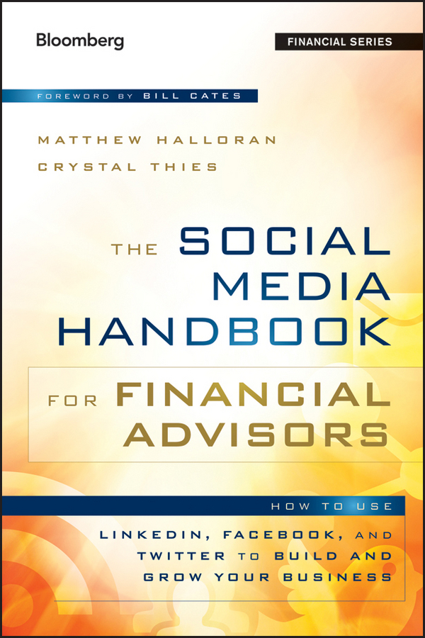 Bill Cates The Social Media Handbook for Financial Advisors. How to Use LinkedIn, Facebook, and Twitter to Build and Grow Your Business nancy flynn the social media handbook rules policies and best practices to successfully manage your organization s social media presence posts and potential