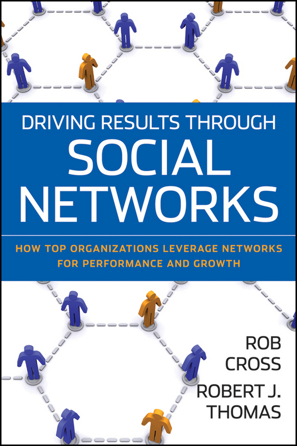 Robert Thomas J. Driving Results Through Social Networks. How Top Organizations Leverage Networks for Performance and Growth beebe nelson innovation governance how top management organizes and mobilizes for innovation isbn 9781118588574