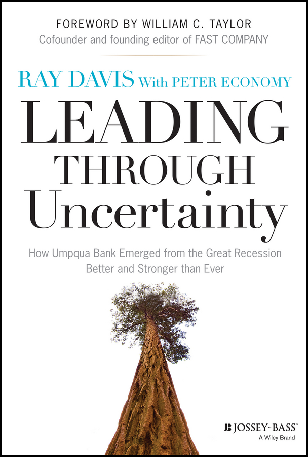 Raymond Davis P. Leading Through Uncertainty. How Umpqua Bank Emerged from the Great Recession Better and Stronger than Ever business and ethics in a country with political socio economic crisis