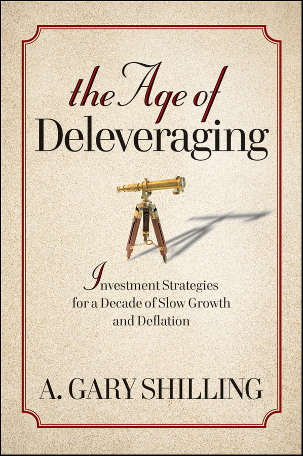 A. Shilling Gary The Age of Deleveraging. Investment Strategies for a Decade of Slow Growth and Deflation griffiths arthur the queen s shilling